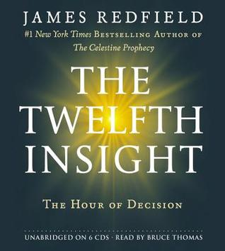 The Twelfth Insightthe Hour Of Decision James Redfield