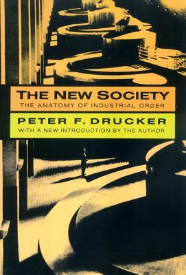 The New Society: The Anatomy of Industrial Order  by  Peter F. Drucker