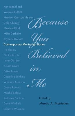 Because You Believed in Me: Contemporary Mentoring Stories  by  Marcia A McMullen