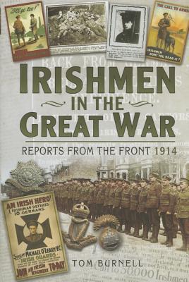 Irishmen in the Great War 1914-1918: Irish Newspaper Stories: 1914  by  Tom Burnell