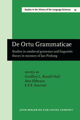 De Ortu Grammaticae: Studies in Medieval Grammar and Linguistic Theory in Memory of Jan Pinborg  by  Geoffrey L. Bursill-Hall