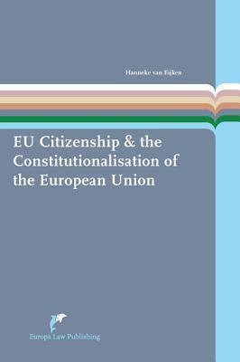 The Role of European Citizenship in the Constitutionalisation of the Eurpean Union Hanneke van Eijken