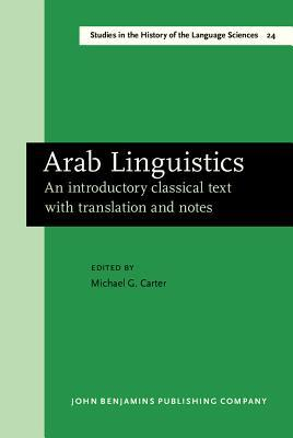 Arab Linguistics: An Introductory Classical Text with Translation and Notes M. G. Carter