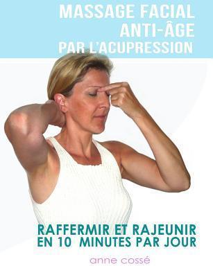 Mon Massage Facial Anti-Age Par LAcupression: Raffermir Et Rajeunir En 10 Minutes Par Jour  by  Anne Cosse