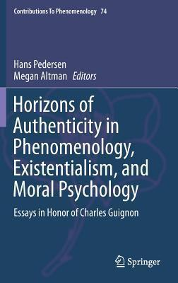Horizons of Authenticity in Phenomenology, Existentialism, and Moral Psychology: Essays in Honor of Charles Guignon  by  Hans Pedersen