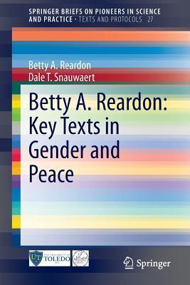 Betty A. Reardon: Key Texts in Gender and Peace  by  Betty A. Reardon