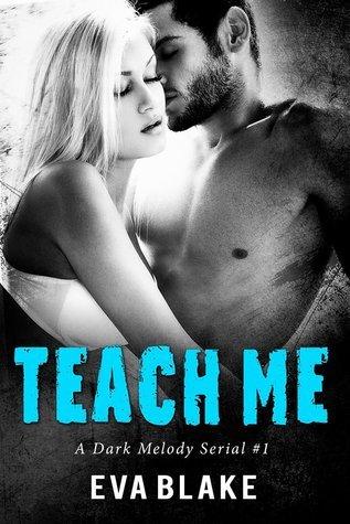 Teach Me, Part I (A Dark Melody Serial Book 1)  by  Eva Blake