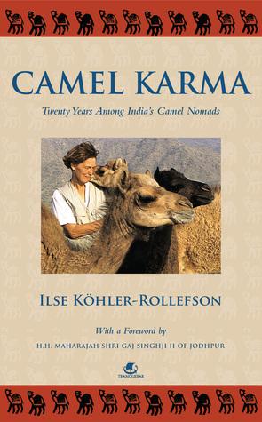 CAMEL KARMA: TWENTY YEARS AMONG INDIA'S CAMEL NOMADS  by  Ilse Köhler-Rollefson