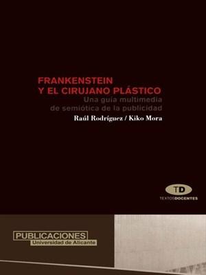 Frankenstein y el cirujano plástico: Una guía multimedia de semiótica de la publicidad Raúl Rodríguez Ferrándiz