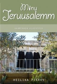Minu Jeruusalemm. Kaameraga kloostris (Minu..., # 73)  by  Heilika Pikkov