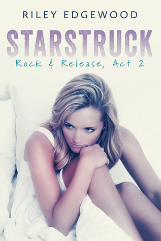 Starstruck (Rock and Release, Act #2) Riley Edgewood