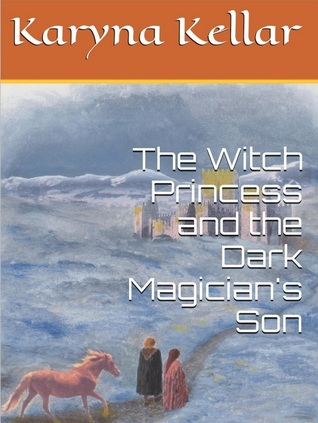 The Witch Princess and the Dark Magicians Son  by  Karyna Kellar