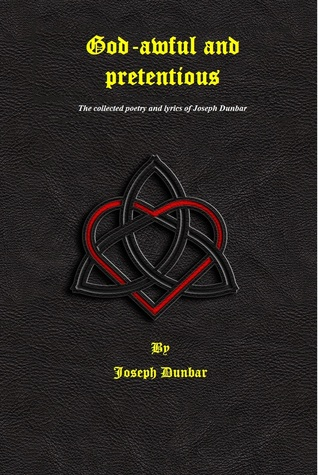 God-Awful and Pretentious The collected poetry and lyrics of Joseph Joseph Dunbar