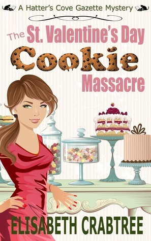 The St. Valentines Day Cookie Massacre (Hatters Cove Gazette Mystery #1) Elisabeth Crabtree