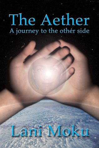 The Aether: A Journey To The Other Side  by  Lani Moku