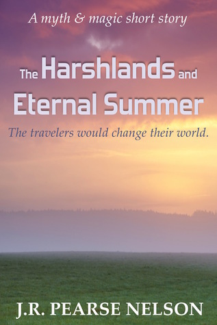 The Harshlands and Eternal Summer  by  J.R. Pearse Nelson