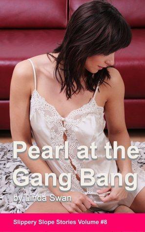 Pearl at the Gang Bang  by  Linda Swan
