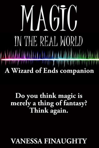 Magic in the Real World: A Wizard of Ends companion  by  Vanessa Finaughty