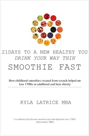 21 Days to a New Healthy You! Drink Your Way Thin  by  Kyla Latrice MBA