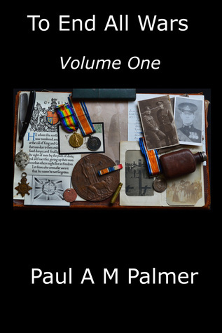 To End All Wars (Volume One) Paul A.M. Palmer