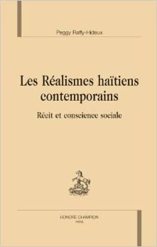 Les réalismes haïtiens contemporains: Récit et conscience sociale Peggy Raffy-Hideux