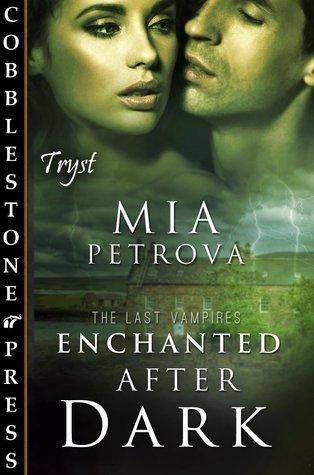 Enchanted After Dark (The Last Vampires, #3) Mia Petrova