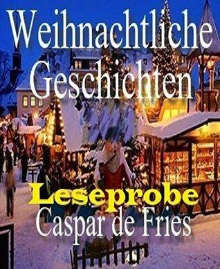 Weihnachtliche Geschichten - Leseprobe: Zeit zum Nachdenken  by  Caspar de Fries