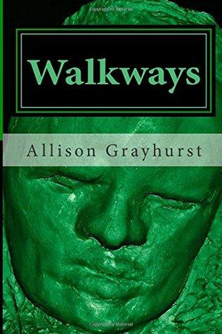 Walkways: The poetry of Allison Grayhurst  by  Allison Grayhurst