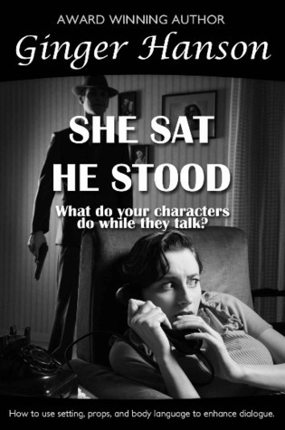 She Sat He Stood: What Do Your Characters Do While They Talk?  by  Ginger Hanson