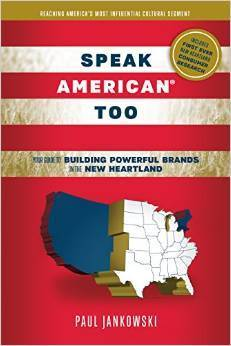Speak American Too: Your Guide to Building Powerful Brands in the New Heartland Paul  Jankowski