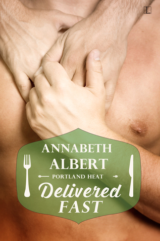 Delivered Fast (Portland Heat, #3) Annabeth Albert