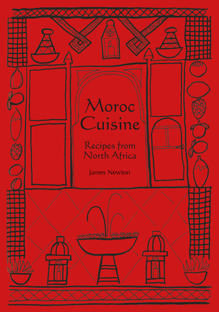 Moroc Cuisine - Learn how to cook Tagine, Meat and Fish dishes from Morocco  by  James Newton