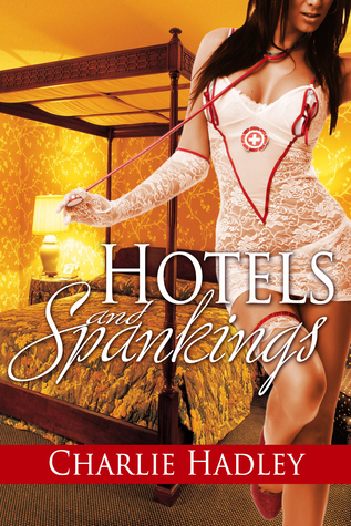 Hotels and Spankings Charlie Hadley