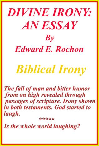 Divine Irony: An Essay  by  Edward E. Rochon