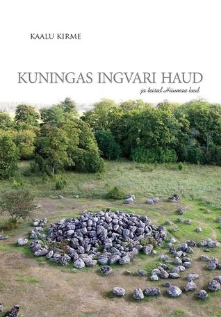 Kuningas Ingvari haud ja teised Hiiumaa lood Kaalu Kirme