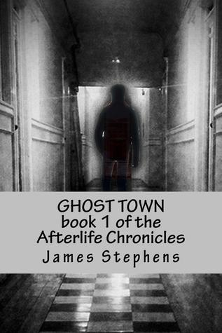 Ghost Town (The Afterlife Chronicles #1)  by  James   Stephens