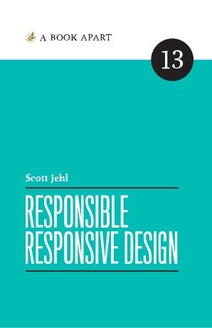 Responsible Responsive Design  by  Scott Jehl