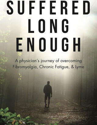 Suffered Long Enough: A Physicians Journey of Overcoming Fibromyalgia, Chronic Fatigue, & Lyme  by  William C. Rawls Jr.