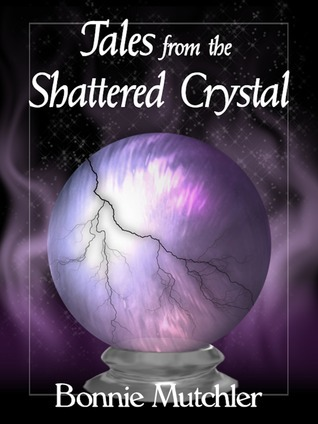 Tales of the Shattered Crystal  by  Bonnie Mutchler