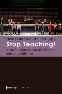 Stop Teaching!: Neue Theaterformen Mit Kindern Und Jugendlichen  by  Patrick Primavesi