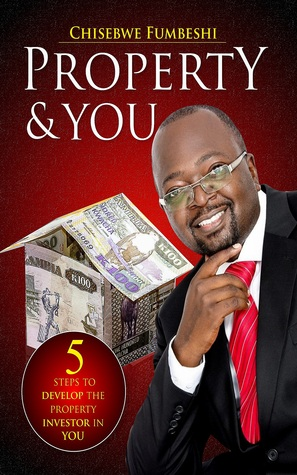 Property and You: 5 Steps to Develop the Property Investor in You  by  Fumbeshi Chisebwe