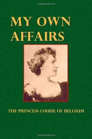 My Own Affairs The Princess Louise Of Belgium