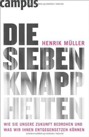 Die Sieben Knappheiten Henrik Müller