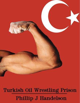Turkish Oil Wrestling Prison Straight Macho Jocks Brutalize Jailhouse Meat Phillip J. Handelson