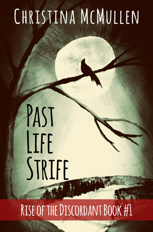 Past Life Strife (Rise of the Discordant #1)  by  Christina McMullen