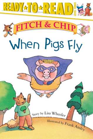 When Pigs Fly  by  Lisa Wheeler