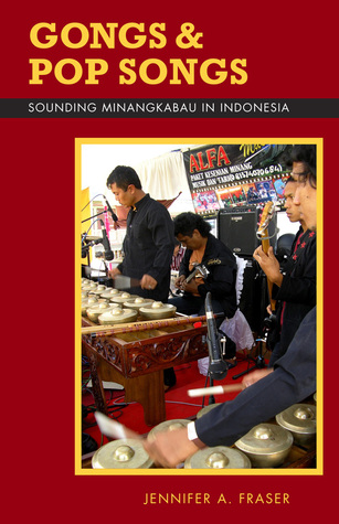 Gongs and Pop Songs: Sounding Minangkabau in Indonesia  by  Jennifer A. Fraser