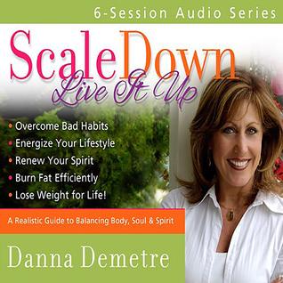 Scale Down, Live it Up: Audio Series  by  Danna Demetre
