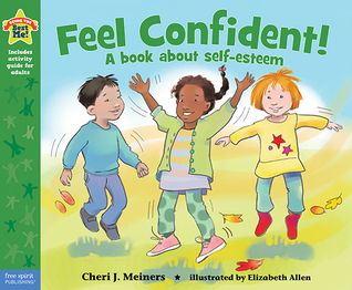 Feel Confident!: A book about self-esteem  by  Cheri J. Meiners
