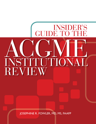 Insider�s Guide to the ACGME Institutional Review Josephine Fowler